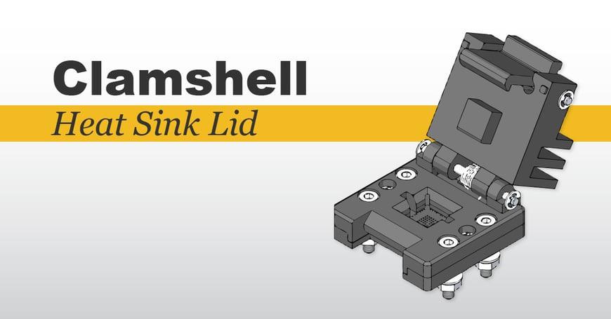 Plastronics-Clamshell Socket Lids-Blog Heat Sink Lid